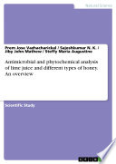Antimicrobial And Phytochemical Analysis Of Lime Juice And Different Types Of Honey An Overview Book PDF