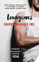 Imagines: Super Hunks IRL