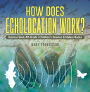 How Does Echolocation Work? Science Book 4th Grade   Children's Science & Nature Books