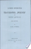 Lord Byrons Trauerspiel Werner und seine Quelle.
