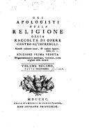 Gli apologisti della religione ossia raccolta di opere contro gl'increduli. Volume primo [-decimo, parte seconda][del sig. abate Gauchat]