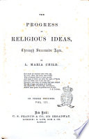 The Progress of Religious Ideas  Trough Successive Ages by L  Maria Child Book