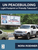 UN Peacebuilding: Light Footprint or Friendly Takeover?