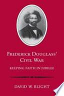Frederick Douglass' Civil War  : Keeping Faith in Jubilee