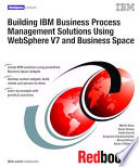Building Ibm Business Process Management Solutions Using Websphere V7 And Business Space Book PDF