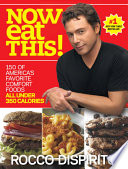 """Now Eat This!: 150 of America's Favorite Comfort Foods, All Under 350 Calories: A Cookbook"" by Rocco DiSpirito"