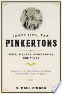 Inventing The Pinkertons Or Spies Sleuths Mercenaries And Thugs