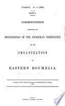 Correspondence Respecting the Proceedings of the European Commission for the Organization of Eastern Roumelia ;presented to Both Houses of Parliament by Command of Her Majesty