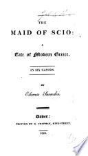 The Maid of Scio, a Tale of Modern Greece. In Six Cantos