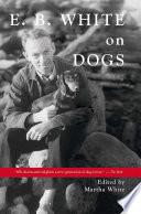 """""""E.B. White on Dogs"""" by Martha White"""