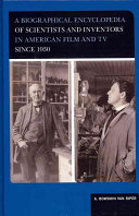 A Biographical Encyclopedia of Scientists and Inventors in American Film and TV Si