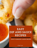The Ultimate Easy Dip and Sauce Recipes