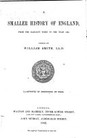 A Smaller History of England  from the earliest times to the year 1862  Edited by W  Smith
