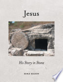 Jesus  His Story in Stone