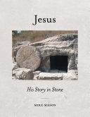 Jesus: His Story in Stone [Pdf/ePub] eBook