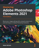 Mastering Adobe Photoshop Elements 2021   Third Edition Book