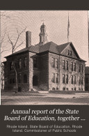 Annual Report of the State Board of Education  Together with the     Annual Report of the Commissioner of Public Schools of Rhode Island