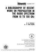 A Bibliography of Recent Work on Propagation in the Radio Spectrum from 10 to 100 GHz