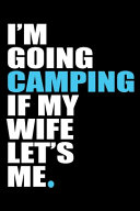 I m Going Camping If My Wife Let s Me