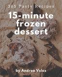 365 Tasty 15 Minute Frozen Dessert Recipes
