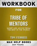 Workbook for Tribe of Mentors  Short Life Advice from the Best in the World  Max Help Books  Book