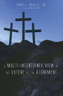 A Multi Intentioned View of the Extent of the Atonement