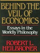 Behind the Veil of Economics  Essays in the Worldly Philosophy
