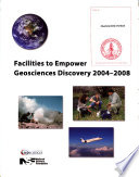 Facilities to Empower Geosciences Discovery 2004 2008