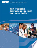 New Frontiers in Environmental Sciences and Human Health  NIEHS 2006 2011 Strategic Plan Book