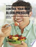 48 Powerful Meal Recipes That Will Help Control Your High Blood Pressure   A Natural Solution to Hypertension Without Pills or Medicine