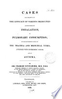 Cases illustrative of the efficacy of various medicines administered by inhalation  in pulmonary consumption   c    Book