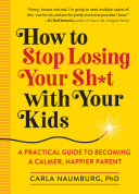 How to Stop Losing Your Sh*t with Your Kids Pdf/ePub eBook