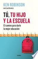 Tu, Tu Hijo y la Escuela: el Camino para Darles la Mejor Educación / You, Your Child, and School