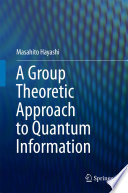 A Group Theoretic Approach To Quantum Information Book PDF
