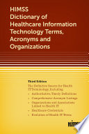 HIMSS Dictionary of Healthcare Information Technology Terms  Acronyms and Organizations  Third Edition Book