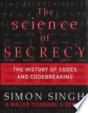 The Science of Secrecy  : The Secret History of Codes and Codebreaking