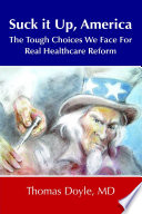 Suck It Up America The Tough Choices We Face For Real Healthcare Reform Book PDF