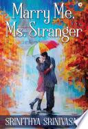Marry Me, Ms. Stranger