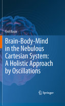 Brain Body Mind in the Nebulous Cartesian System  A Holistic Approach by Oscillations
