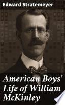 American Boys  Life of William McKinley Book PDF