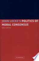 John Locke S Politics Of Moral Consensus