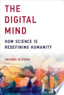 The Digital Mind  : How Science is Redefining Humanity