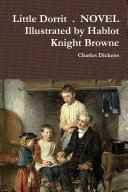 Little Dorrit   NOVEL Illustrated by Hablot Knight Browne