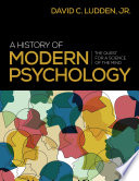 """A History of Modern Psychology: The Quest for a Science of the Mind"" by David C. Ludden, Jr."