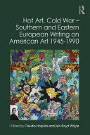 Hot Art, Cold War – Southern and Eastern European Writing on American Art 1945-1990 [Pdf/ePub] eBook