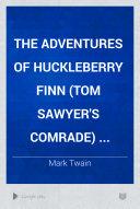 The Adventures of Huckleberry Finn (Tom Sawyer's Comrade) ...