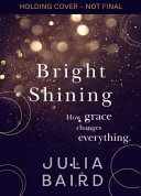 Bright Shining  How Grace Changes Everything