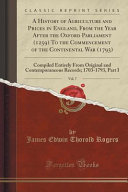 A History of Agriculture and Prices in England, From the Year After the Oxford Parliament (1259) To the Commencement of the Continental War (1793), Vol. 7