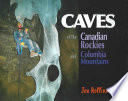 """""""Caves of the Canadian Rockies and Columbia Mountains"""" by Jon Rollins"""
