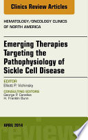 Emerging Therapies Targeting The Pathophysiology Of Sickle Cell Disease An Issue Of Hematology Oncology Clinics  Book PDF